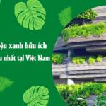 """""""Tiết Lộ"""" 3 Loại Vật Liệu Xanh Hữu ích được Dùng Nhiều Nhất Tại Việt Nam"""