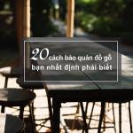 20 Cách Bảo Quản đồ Gỗ Bạn Nhất định Phải Biết